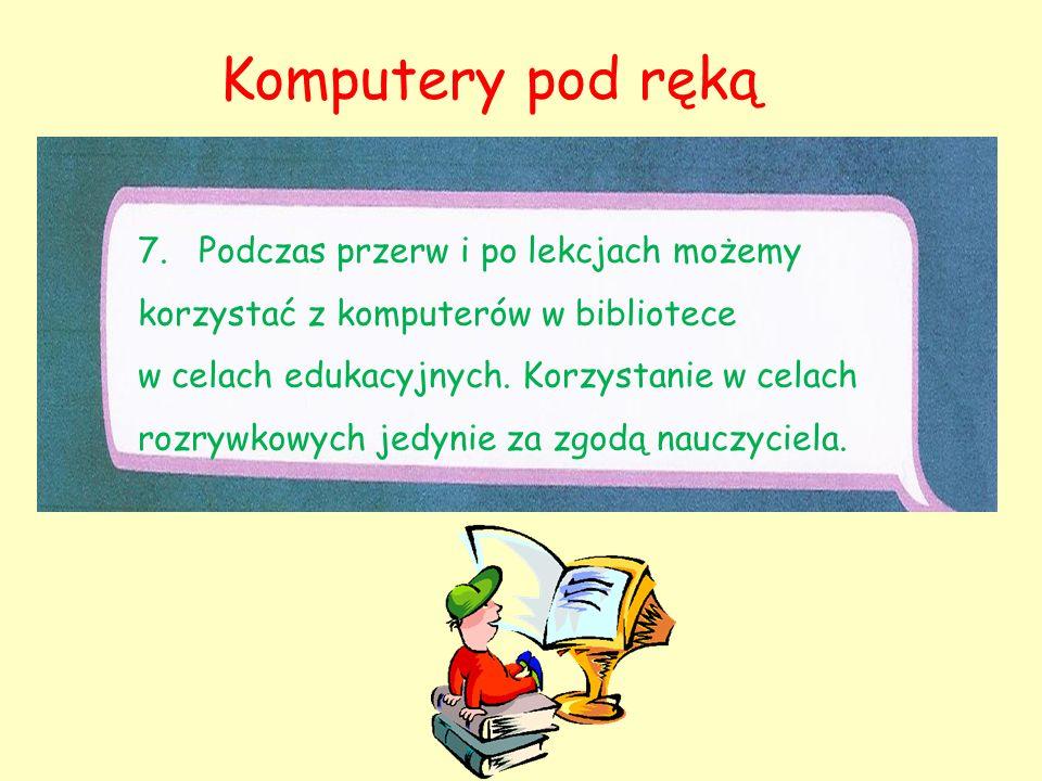 Komputery pod ręką 7. Podczas przerw i po lekcjach możemy korzystać z komputerów w bibliotece w celach edukacyjnych. Korzystanie w celach rozrywkowych