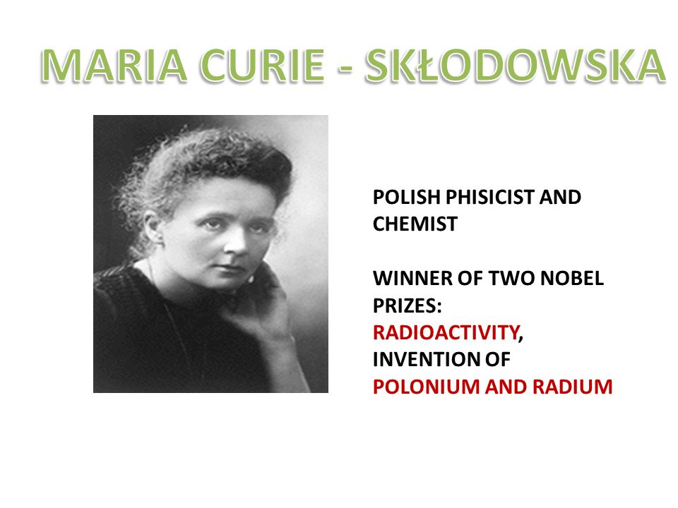 POLISH PHISICIST AND CHEMIST WINNER OF TWO NOBEL PRIZES: RADIOACTIVITY, INVENTION OF POLONIUM AND RADIUM