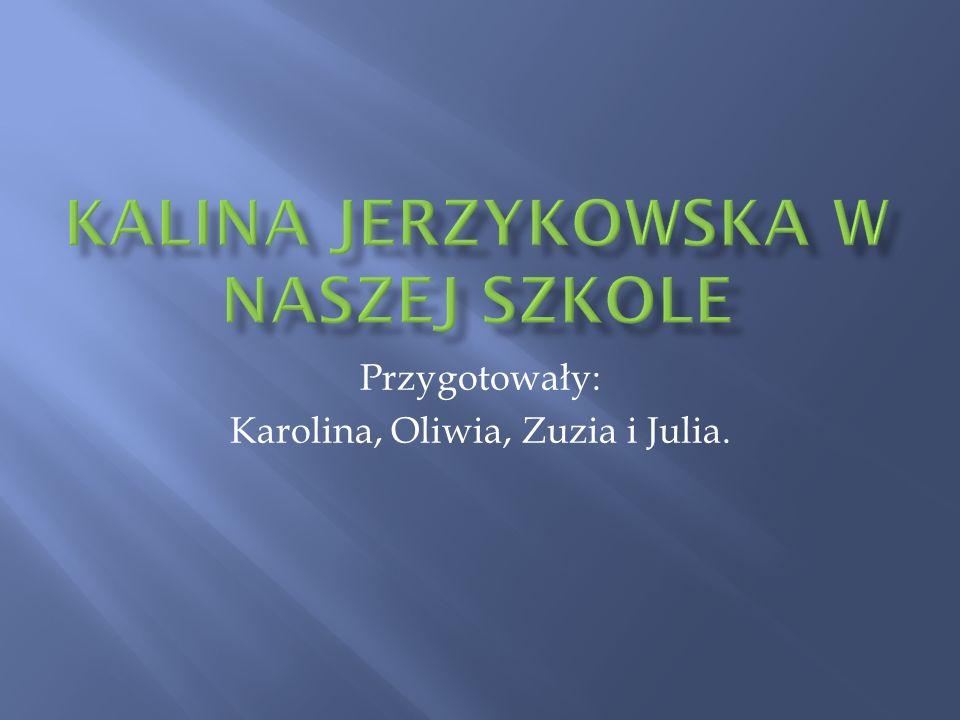 Przygotowały: Karolina, Oliwia, Zuzia i Julia.