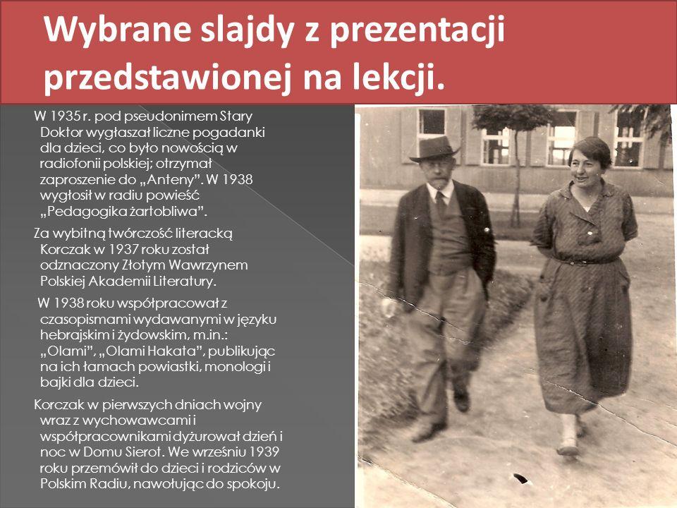 Wybrane slajdy z prezentacji przedstawionej na lekcji. W 1935 r. pod pseudonimem Stary Doktor wygłaszał liczne pogadanki dla dzieci, co było nowością