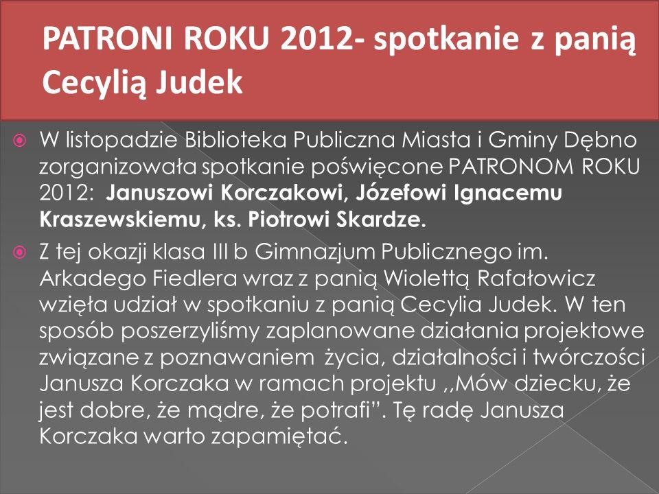 PATRONI ROKU 2012- spotkanie z panią Cecylią Judek W listopadzie Biblioteka Publiczna Miasta i Gminy Dębno zorganizowała spotkanie poświęcone PATRONOM