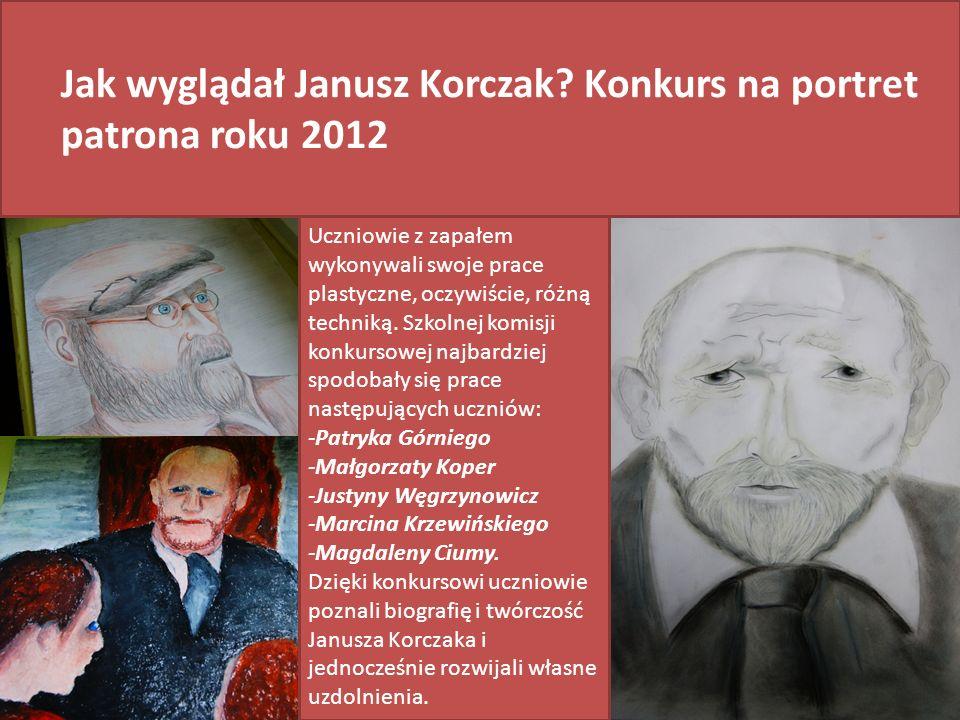 Jak wyglądał Janusz Korczak? Konkurs na portret patrona roku 2012 Uczniowie z zapałem wykonywali swoje prace plastyczne, oczywiście, różną techniką. S