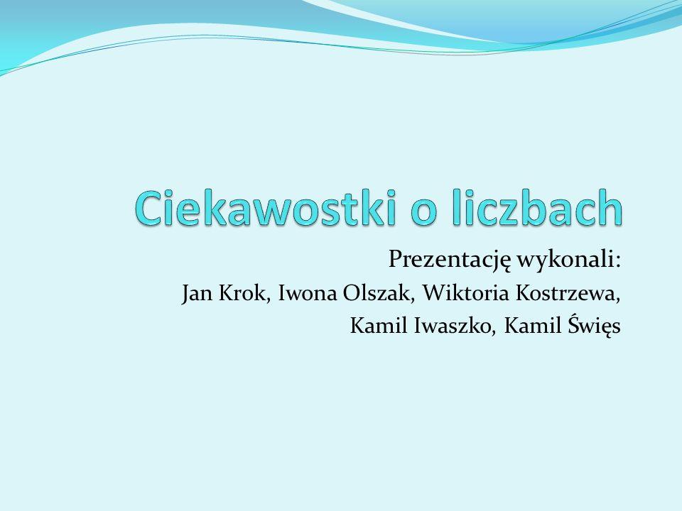 Prezentację wykonali: Jan Krok, Iwona Olszak, Wiktoria Kostrzewa, Kamil Iwaszko, Kamil Święs