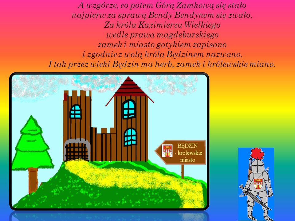 A wzgórze, co potem Górą Zamkową się stało najpierw za sprawą Bendy Bendynem się zwało. Za króla Kazimierza Wielkiego wedle prawa magdeburskiego zamek