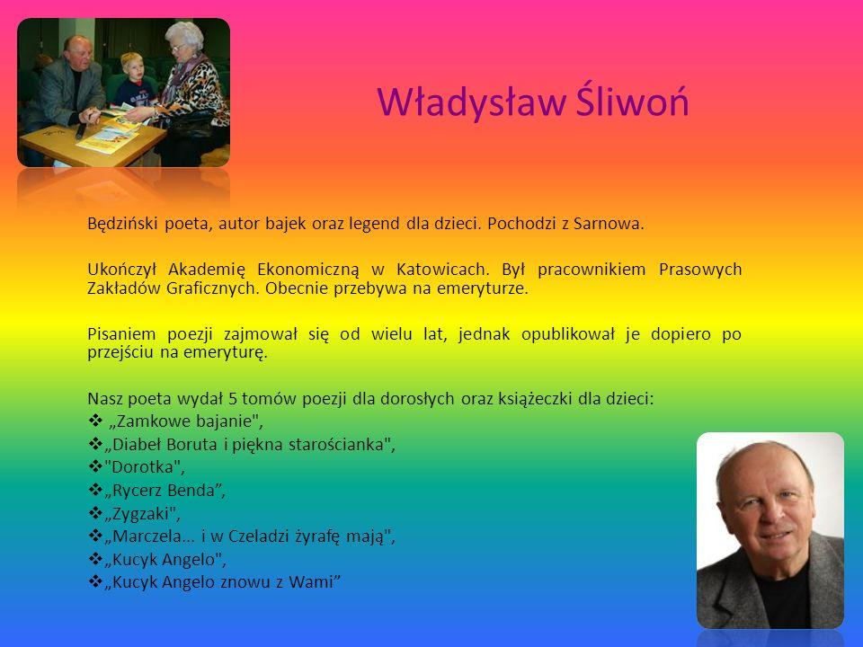 Władysław Śliwoń Będziński poeta, autor bajek oraz legend dla dzieci. Pochodzi z Sarnowa. Ukończył Akademię Ekonomiczną w Katowicach. Był pracownikiem