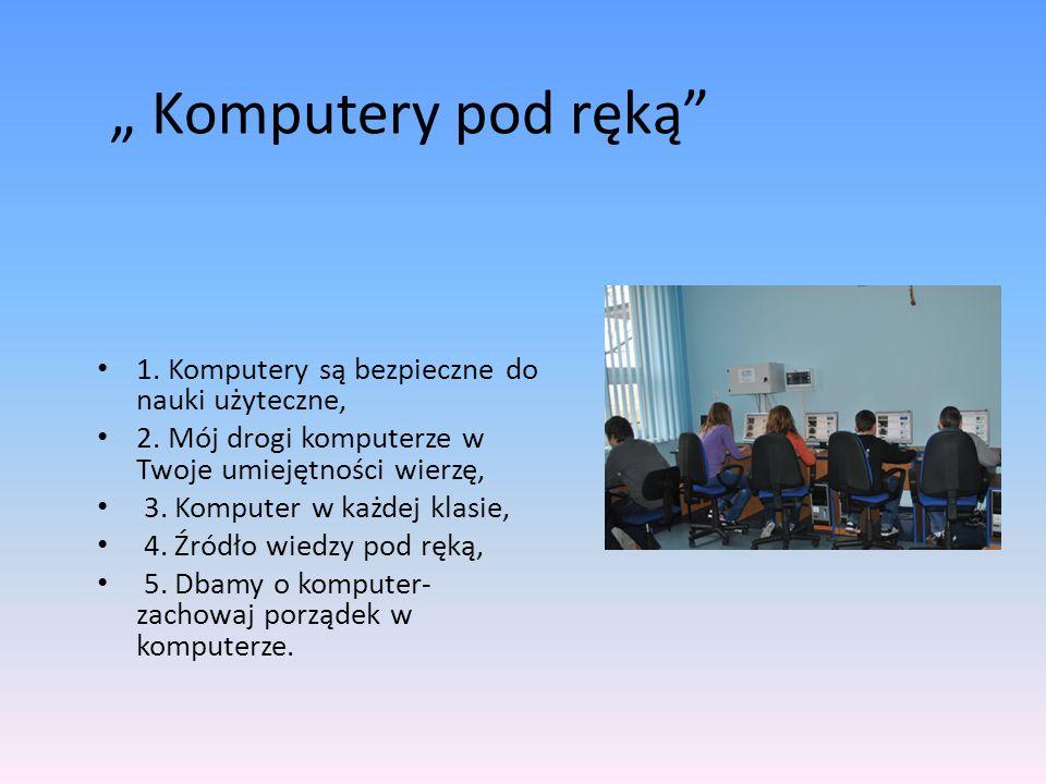 Komputery pod ręką 1. Komputery są bezpieczne do nauki użyteczne, 2.