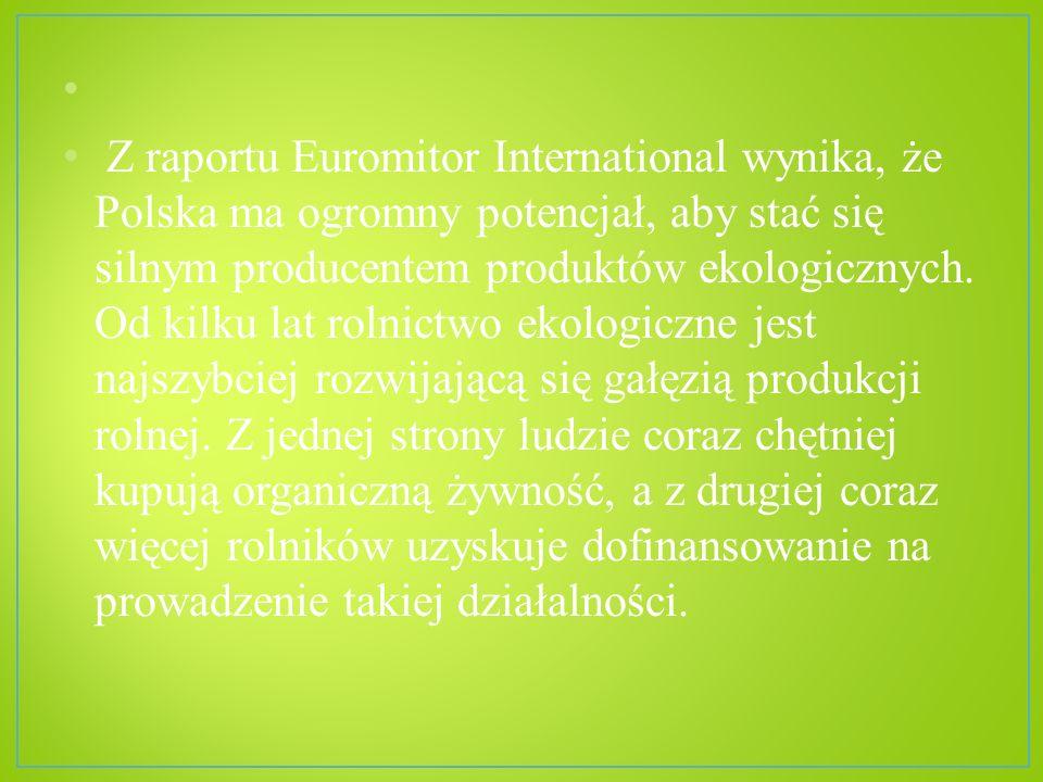 Z raportu Euromitor International wynika, że Polska ma ogromny potencjał, aby stać się silnym producentem produktów ekologicznych. Od kilku lat rolnic