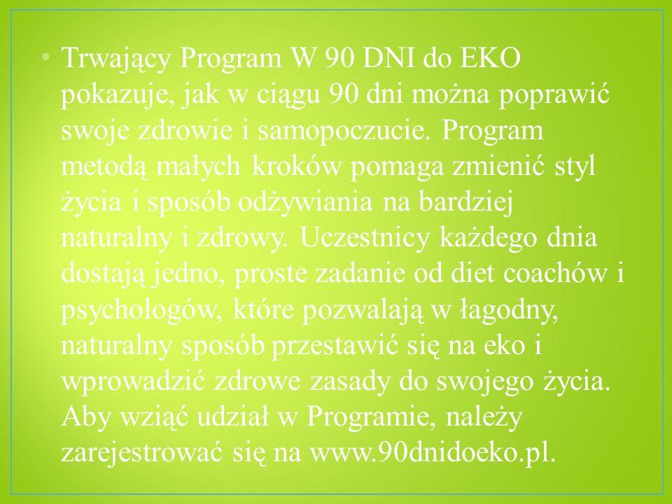 Trwający Program W 90 DNI do EKO pokazuje, jak w ciągu 90 dni można poprawić swoje zdrowie i samopoczucie. Program metodą małych kroków pomaga zmienić