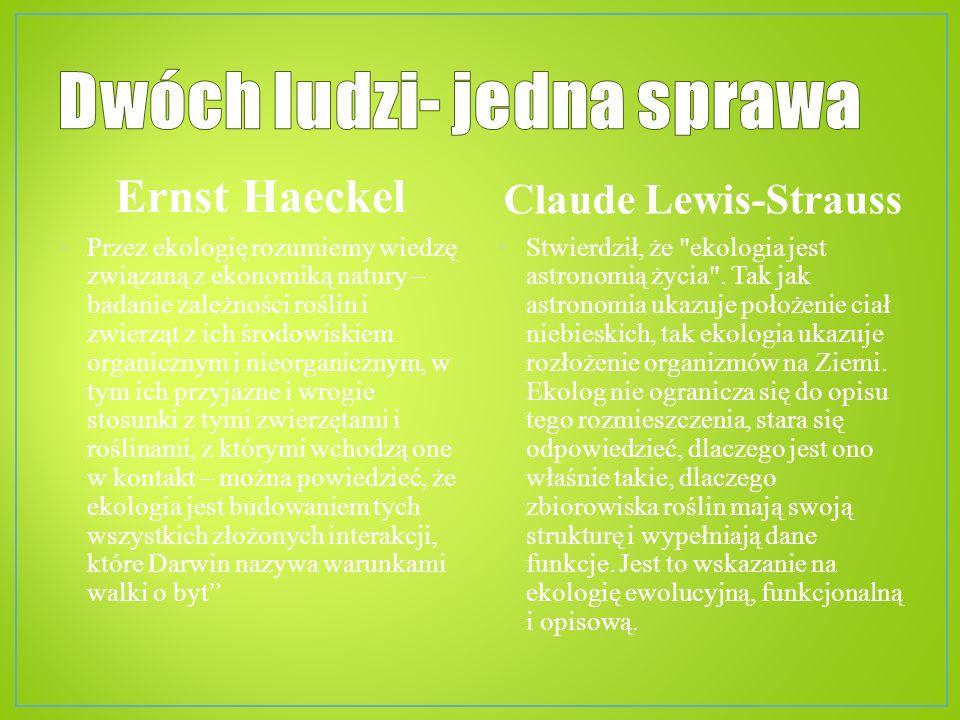 Ernst Haeckel Przez ekologię rozumiemy wiedzę związaną z ekonomiką natury – badanie zależności roślin i zwierząt z ich środowiskiem organicznym i nieo
