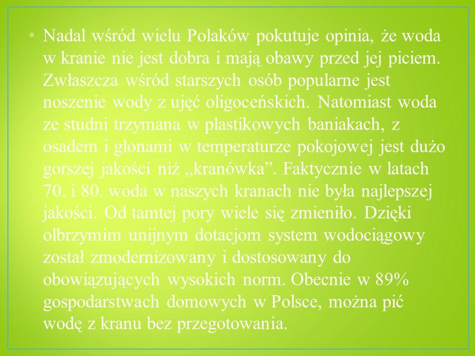 Nadal wśród wielu Polaków pokutuje opinia, że woda w kranie nie jest dobra i mają obawy przed jej piciem. Zwłaszcza wśród starszych osób popularne jes