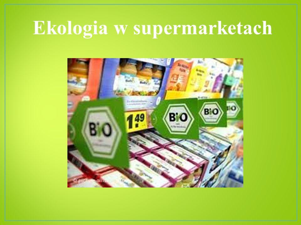 Od jakiegoś czasu w supermarketach zauważalne są proekologiczne kampanie.