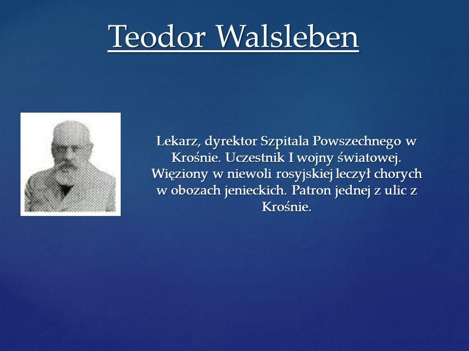 Lekarz, dyrektor Szpitala Powszechnego w Krośnie. Uczestnik I wojny światowej. Więziony w niewoli rosyjskiej leczył chorych w obozach jenieckich. Patr