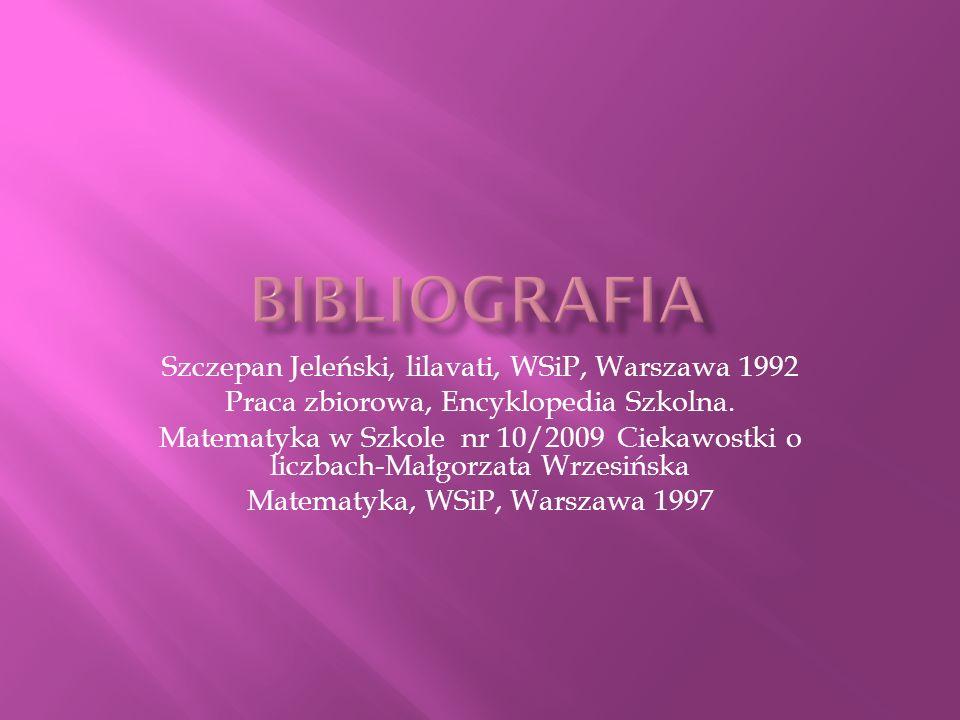 Szczepan Jeleński, lilavati, WSiP, Warszawa 1992 Praca zbiorowa, Encyklopedia Szkolna. Matematyka w Szkole nr 10/2009 Ciekawostki o liczbach-Małgorzat