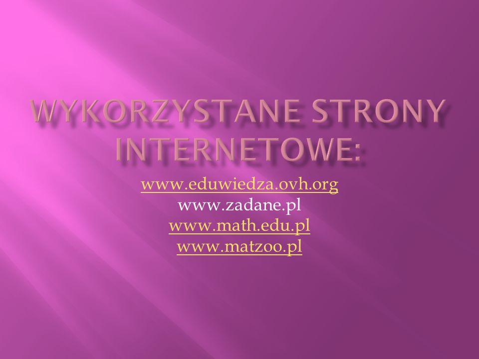 www.eduwiedza.ovh.org www.zadane.pl www.math.edu.pl www.matzoo.pl