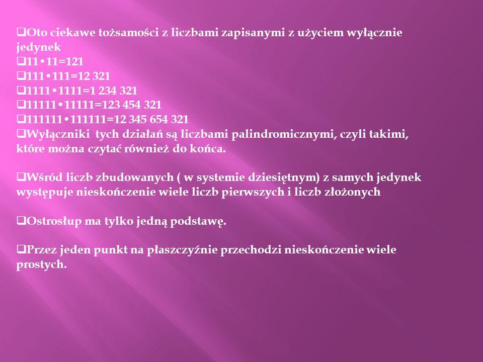 Oto ciekawe tożsamości z liczbami zapisanymi z użyciem wyłącznie jedynek 1111=121 111111=12 321 11111111=1 234 321 1111111111=123 454 321 111111111111