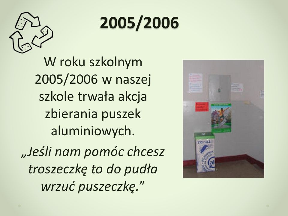 2005/2006 W roku szkolnym 2005/2006 nasza szkoła wraz z miniprzedsiębiorstwem $poko – damy radę przystąpiła do nowego projektu związanego z recyklingiem.