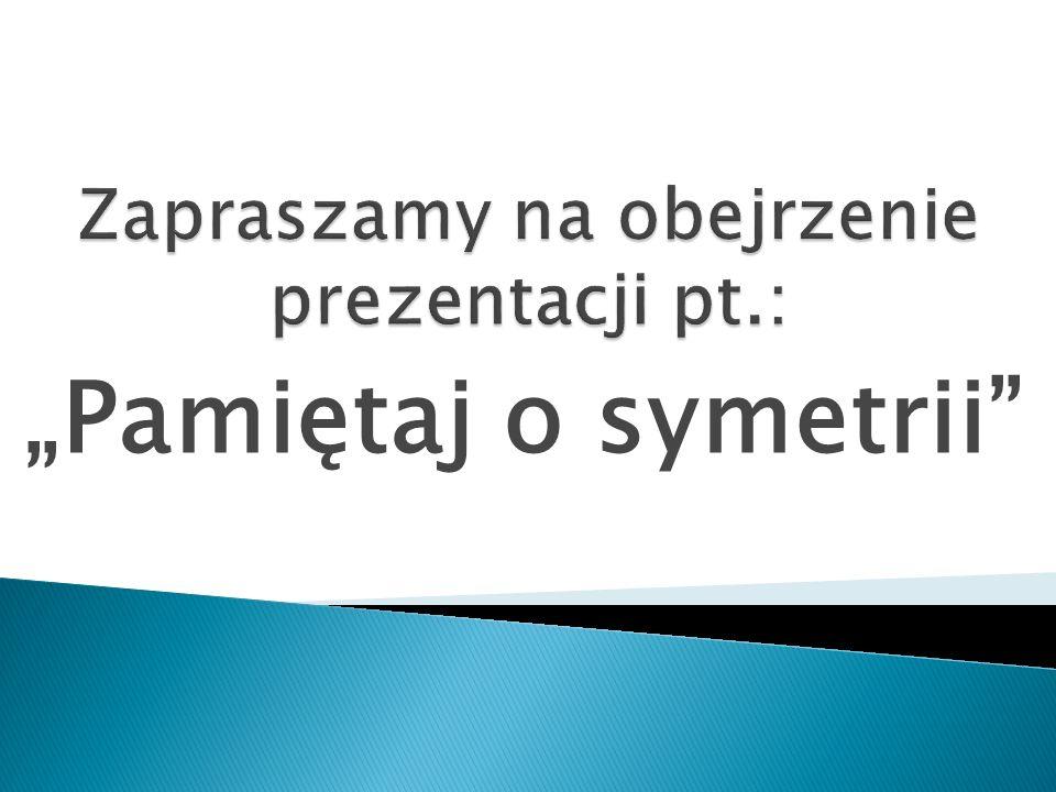Pamiętaj o symetrii