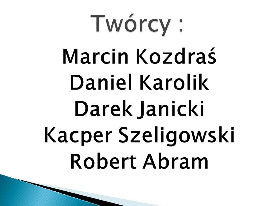 Marcin Kozdraś Daniel Karolik Darek Janicki Kacper Szeligowski Robert Abram