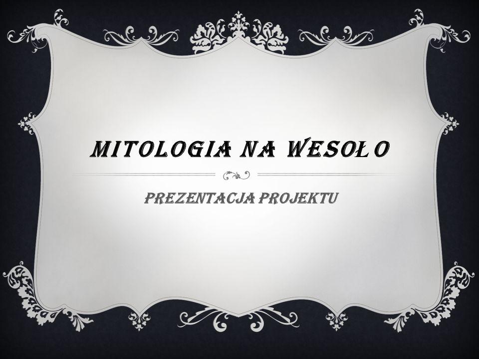 MITOLOGIA NA WESO Ł O Prezentacja projektu