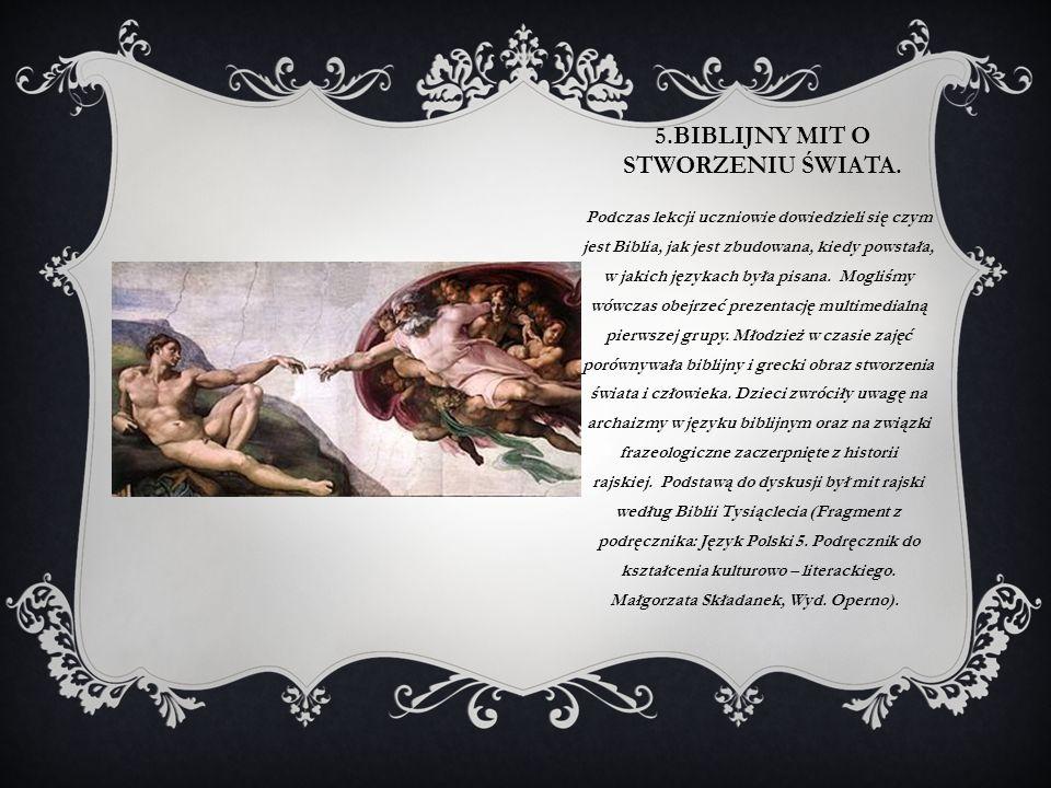 5.BIBLIJNY MIT O STWORZENIU ŚWIATA. Podczas lekcji uczniowie dowiedzieli się czym jest Biblia, jak jest zbudowana, kiedy powstała, w jakich językach b