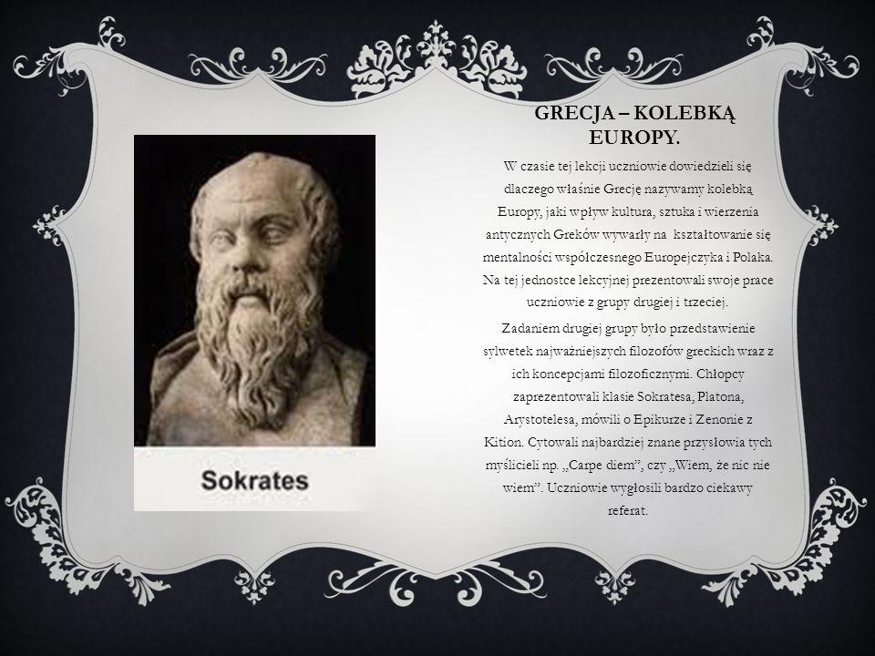 GRECJA – KOLEBKĄ EUROPY. W czasie tej lekcji uczniowie dowiedzieli się dlaczego właśnie Grecję nazywamy kolebką Europy, jaki wpływ kultura, sztuka i w