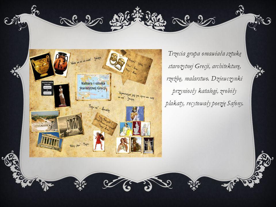 Trzecia grupa omawiała sztukę starożytnej Grecji, architekturę, rzeźbę, malarstwo. Dziewczynki przyniosły katalogi, zrobiły plakaty, recytowały poezję