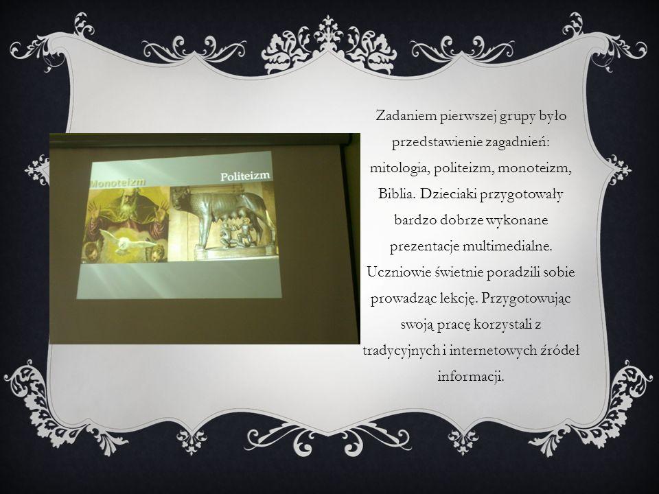 Zadaniem pierwszej grupy było przedstawienie zagadnień: mitologia, politeizm, monoteizm, Biblia. Dzieciaki przygotowały bardzo dobrze wykonane prezent