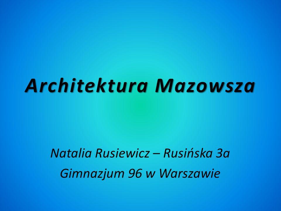 Architektura Mazowsza Natalia Rusiewicz – Rusińska 3a Gimnazjum 96 w Warszawie