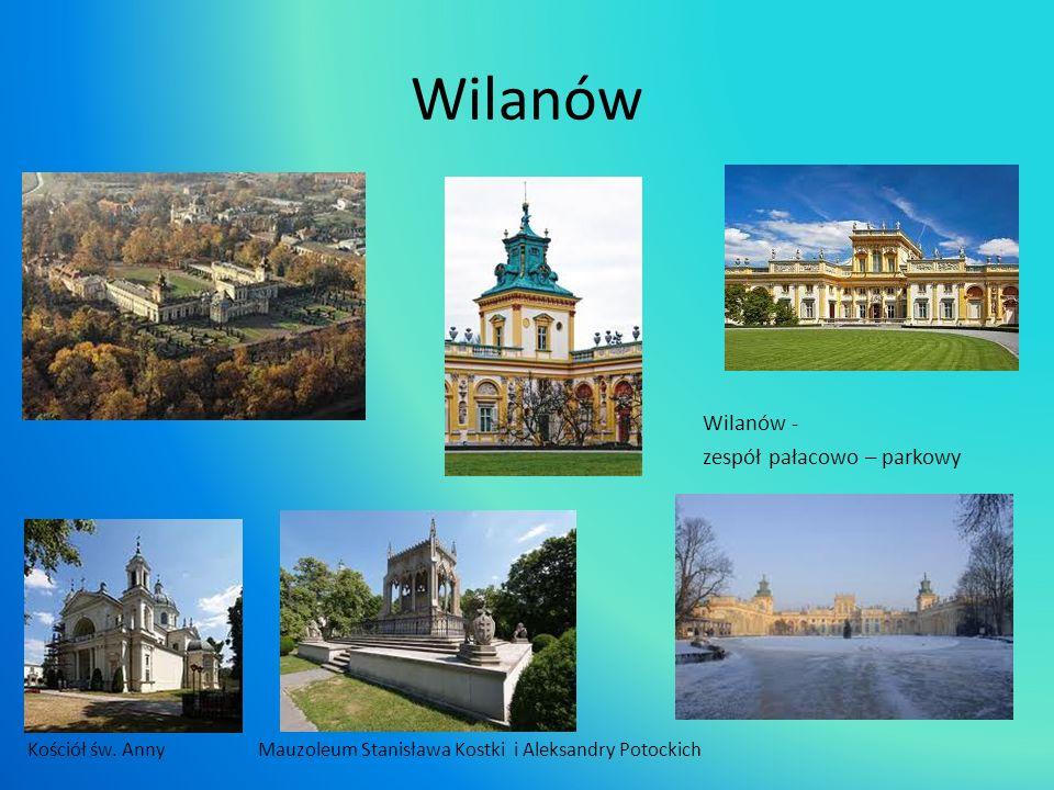 Wilanów Wilanów - zespół pałacowo – parkowy Kościół św. AnnyMauzoleum Stanisława Kostki i Aleksandry Potockich