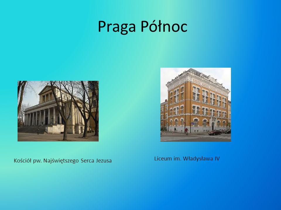 Praga Północ Kościół pw. Najświętszego Serca Jezusa Liceum im. Władysława IV