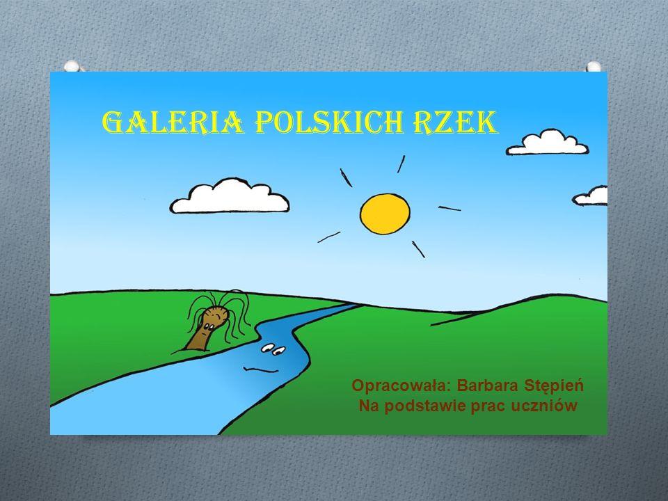 Galeria rzek polskich Opracowana na podstawie prac uczniów Barbara Stępień GALERIA POLSKICH RZEK Opracowała: Barbara Stępień Na podstawie prac uczniów