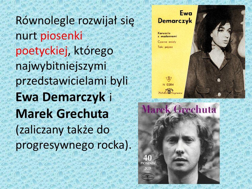 Równolegle rozwijał się nurt piosenki poetyckiej, którego najwybitniejszymi przedstawicielami byli Ewa Demarczyk i Marek Grechuta (zaliczany także do