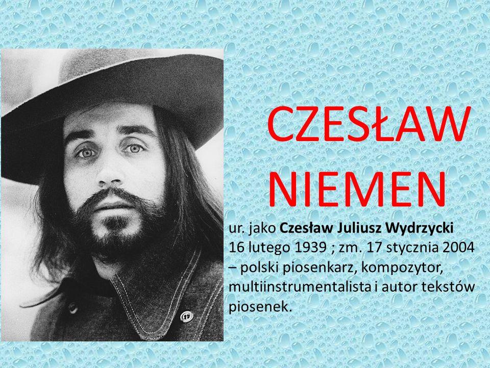 CZESŁAW NIEMEN ur. jako Czesław Juliusz Wydrzycki 16 lutego 1939 ; zm. 17 stycznia 2004 – polski piosenkarz, kompozytor, multiinstrumentalista i autor