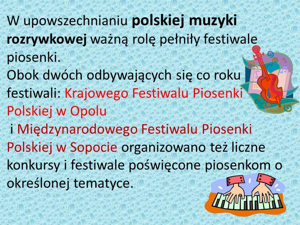 W upowszechnianiu polskiej muzyki rozrywkowej ważną rolę pełniły festiwale piosenki. Obok dwóch odbywających się co roku festiwali: Krajowego Festiwal