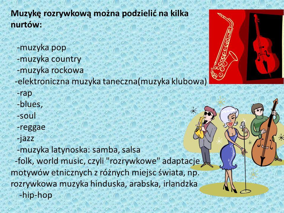 Muzykę rozrywkową można podzielić na kilka nurtów: -muzyka pop -muzyka country -muzyka rockowa -elektroniczna muzyka taneczna(muzyka klubowa) -rap -bl