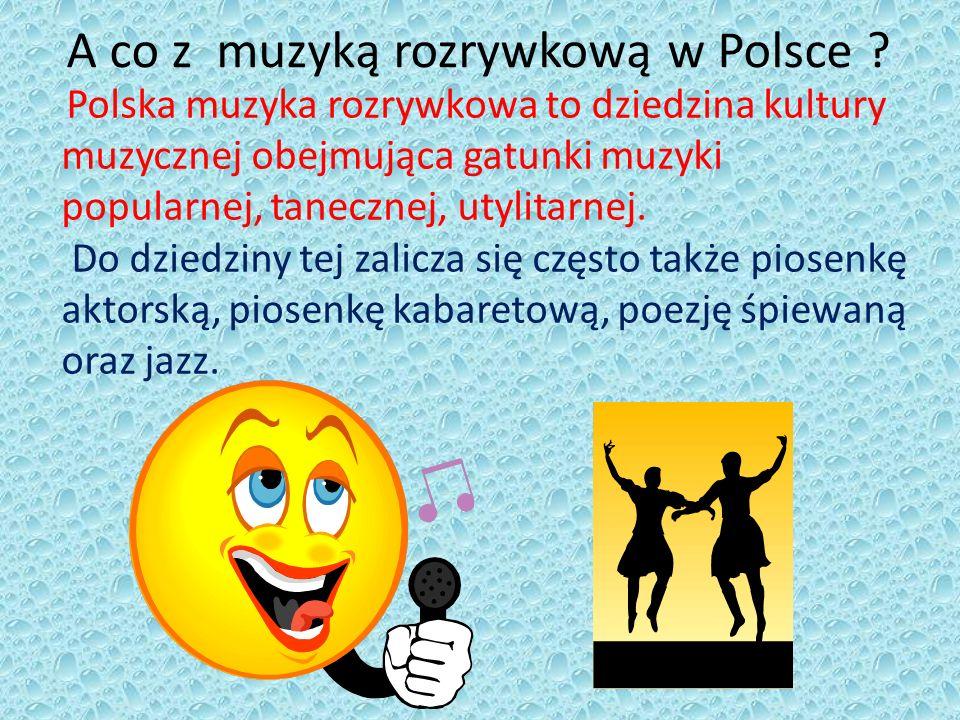 A co z muzyką rozrywkową w Polsce ? Polska muzyka rozrywkowa to dziedzina kultury muzycznej obejmująca gatunki muzyki popularnej, tanecznej, utylitarn