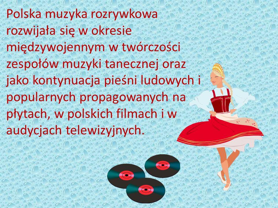 Polska muzyka rozrywkowa rozwijała się w okresie międzywojennym w twórczości zespołów muzyki tanecznej oraz jako kontynuacja pieśni ludowych i popular