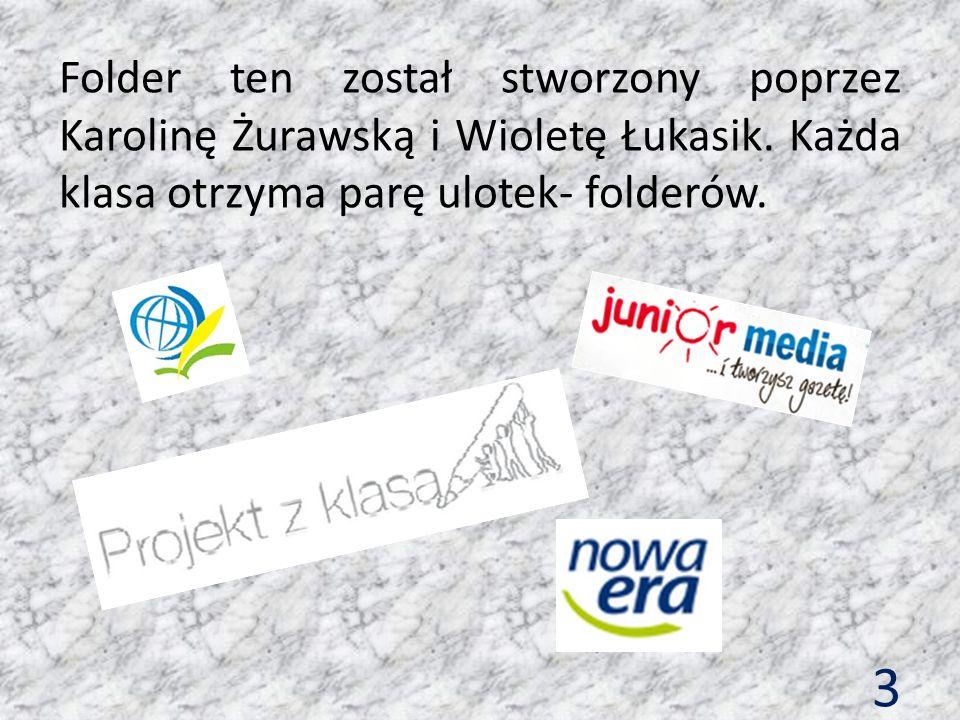 3 Folder ten został stworzony poprzez Karolinę Żurawską i Wioletę Łukasik. Każda klasa otrzyma parę ulotek- folderów.
