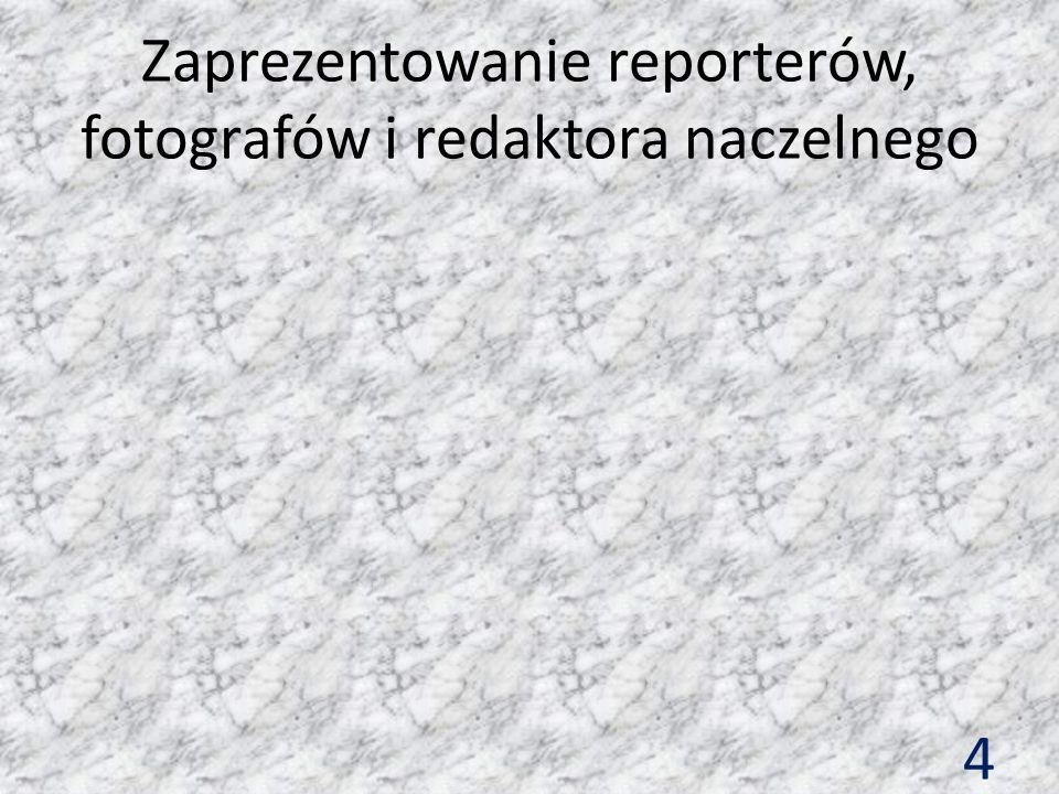 Zaprezentowanie reporterów, fotografów i redaktora naczelnego 4
