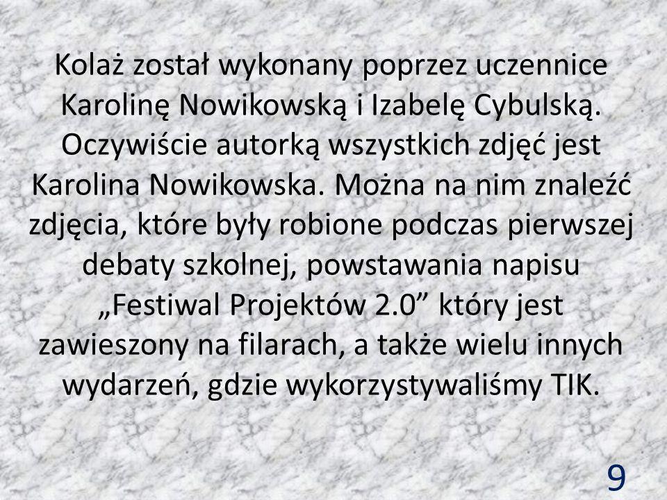 9 Kolaż został wykonany poprzez uczennice Karolinę Nowikowską i Izabelę Cybulską. Oczywiście autorką wszystkich zdjęć jest Karolina Nowikowska. Można