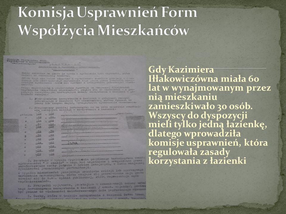 Gdy Kazimiera Iłłakowiczówna miała 60 lat w wynajmowanym przez nią mieszkaniu zamieszkiwało 30 osób. Wszyscy do dyspozycji mieli tylko jedną łazienkę,