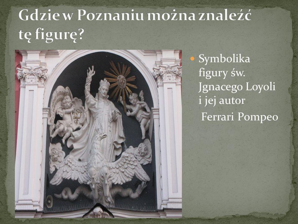 Symbolika figury św. Jgnacego Loyoli i jej autor Ferrari Pompeo