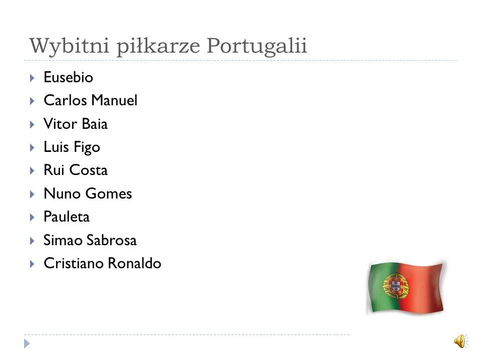 Wybitni piłkarze Portugalii Eusebio Carlos Manuel Vitor Baia Luis Figo Rui Costa Nuno Gomes Pauleta Simao Sabrosa Cristiano Ronaldo