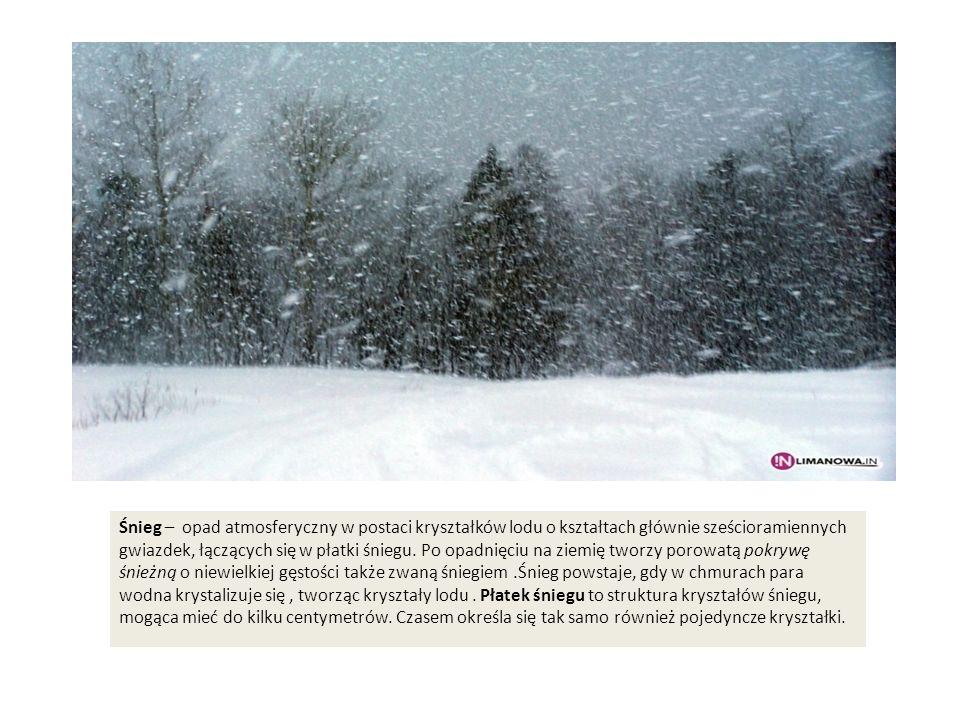 Śnieg – opad atmosferyczny w postaci kryształków lodu o kształtach głównie sześcioramiennych gwiazdek, łączących się w płatki śniegu. Po opadnięciu na