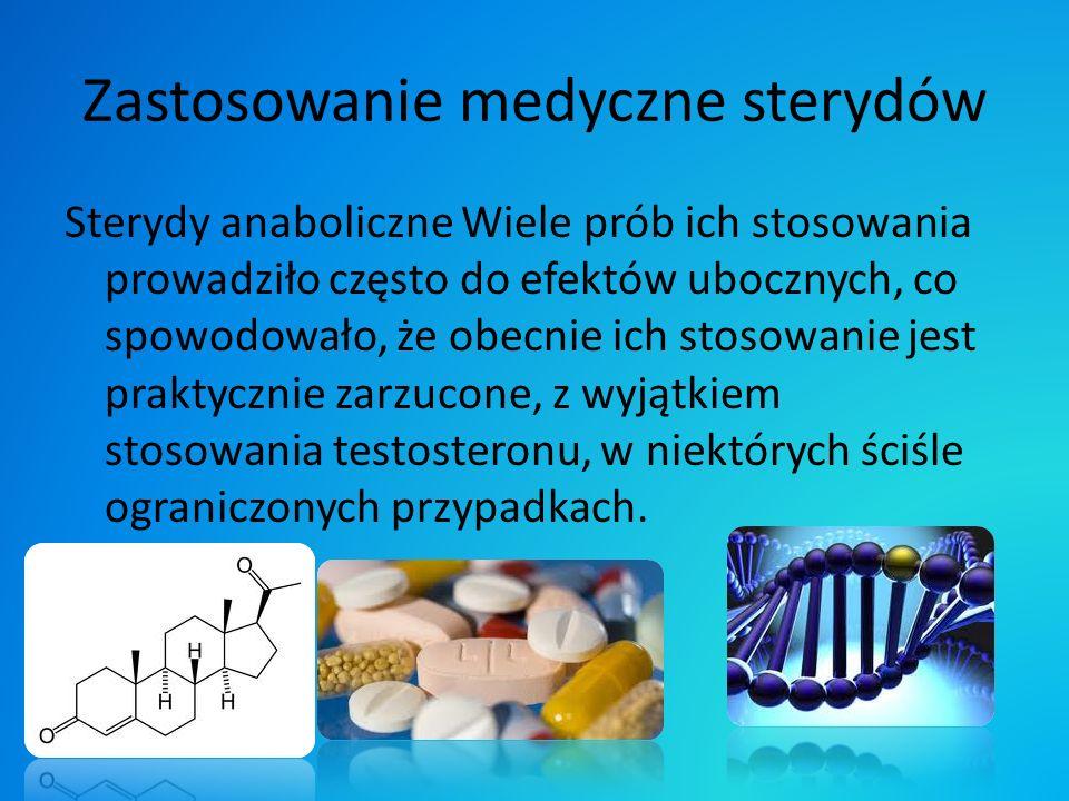 Zastosowanie medyczne sterydów Sterydy anaboliczne Wiele prób ich stosowania prowadziło często do efektów ubocznych, co spowodowało, że obecnie ich st
