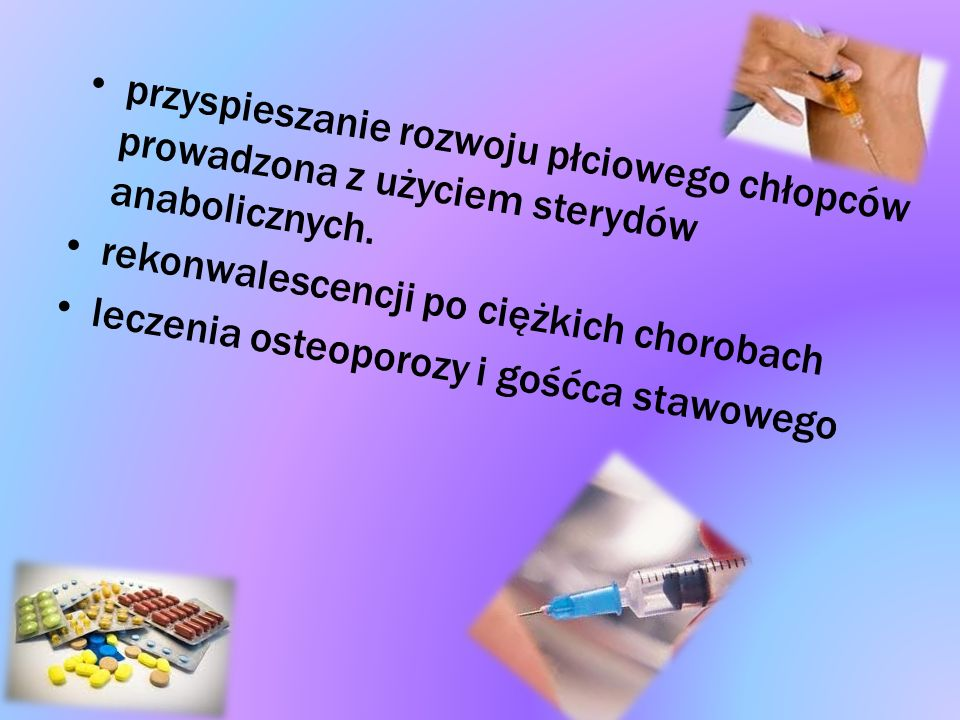 przyspieszanie rozwoju płciowego chłopców prowadzona z użyciem sterydów anabolicznych. rekonwalescencji po ciężkich chorobach leczenia osteoporozy i g