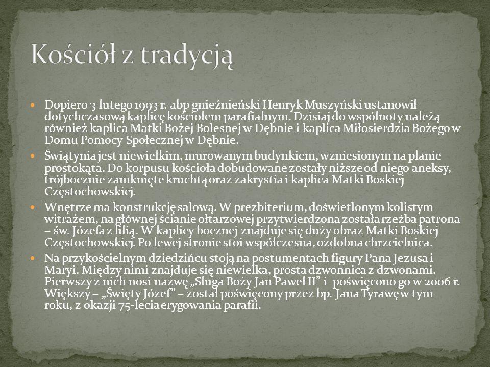 Dopiero 3 lutego 1993 r. abp gnieźnieński Henryk Muszyński ustanowił dotychczasową kaplicę kościołem parafialnym. Dzisiaj do wspólnoty należą również