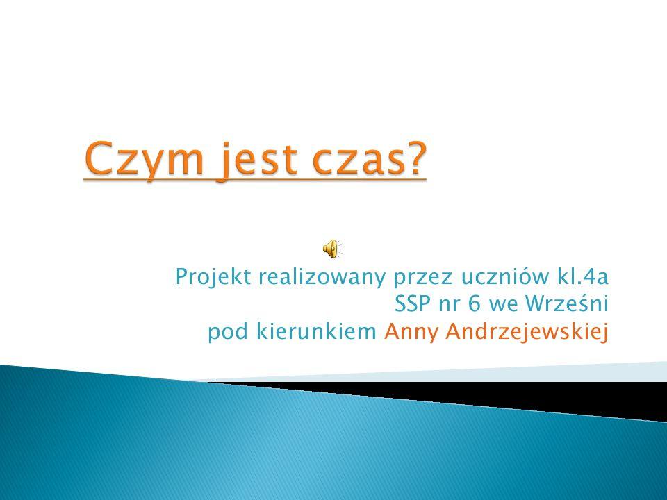 Projekt realizowany przez uczniów kl.4a SSP nr 6 we Wrześni pod kierunkiem Anny Andrzejewskiej