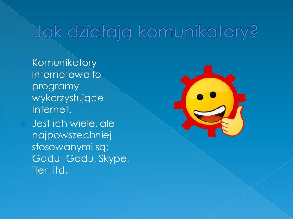 Komunikatory internetowe to programy wykorzystujące Internet.