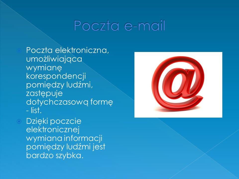 Poczta elektroniczna, umożliwiająca wymianę korespondencji pomiędzy ludźmi, zastępuje dotychczasową formę - list.
